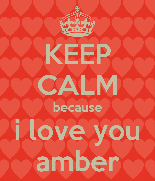 KEEP CALM because i love you amber