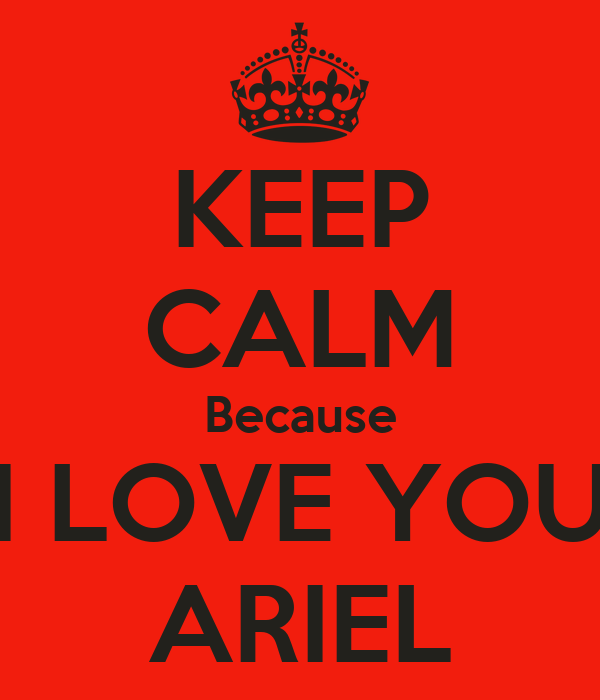 KEEP CALM Because I LOVE YOU ARIEL