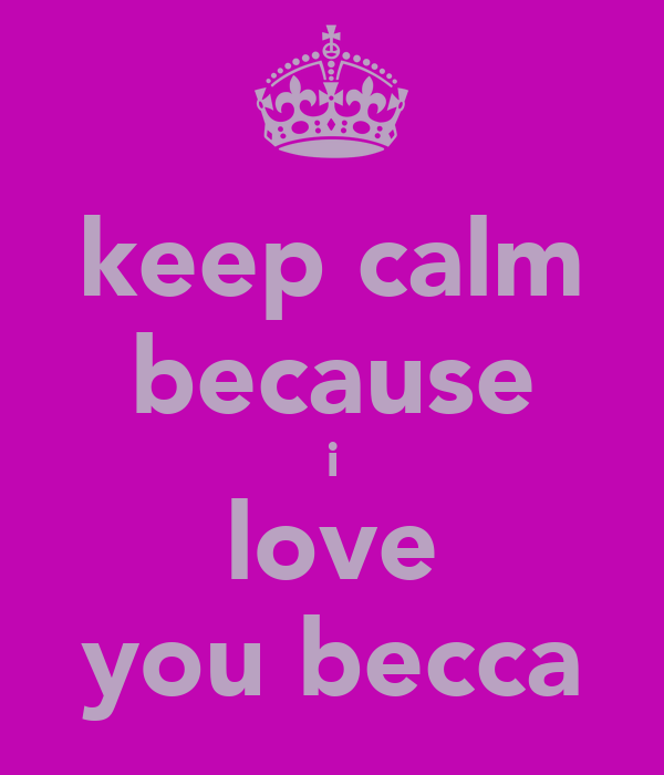 keep calm because i love you becca