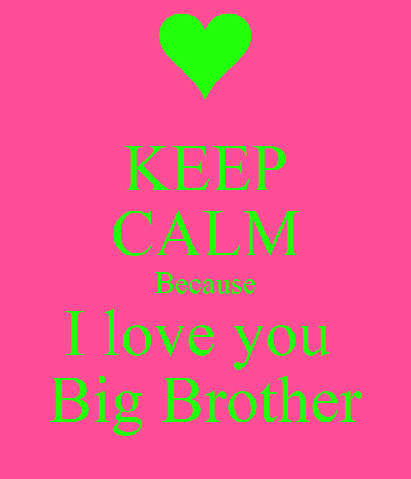 Keep Calm Because I Love You Big Brother Poster Frances Keep