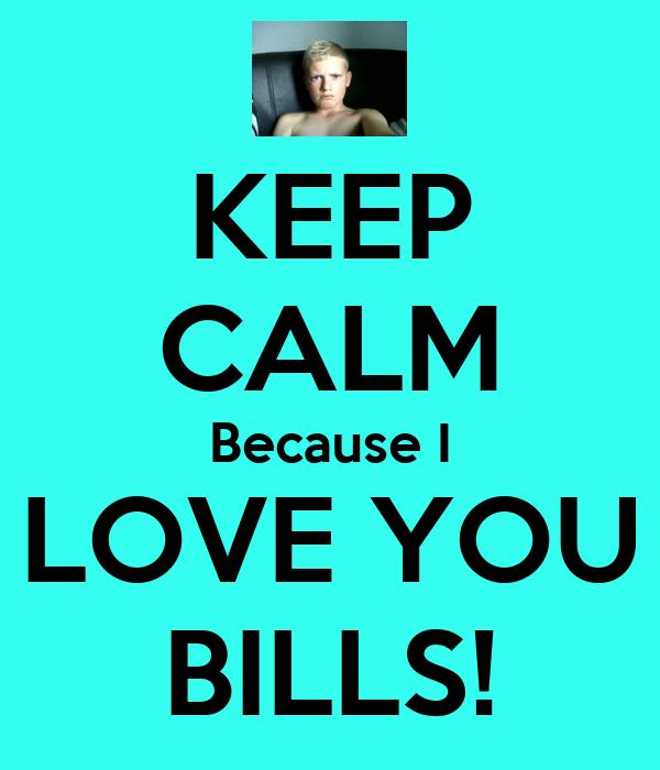 KEEP CALM Because I LOVE YOU  BILLS!