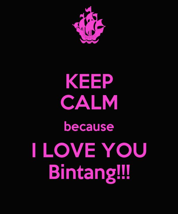 KEEP CALM because I LOVE YOU Bintang!!!
