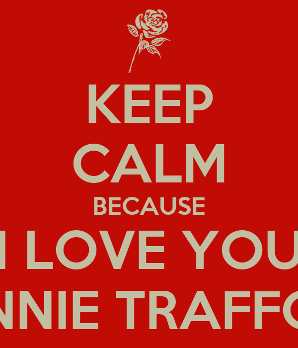 KEEP CALM BECAUSE I LOVE YOU BONNIE TRAFFORD