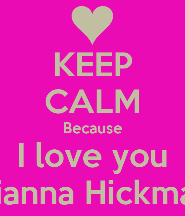KEEP CALM Because I love you Brianna Hickman