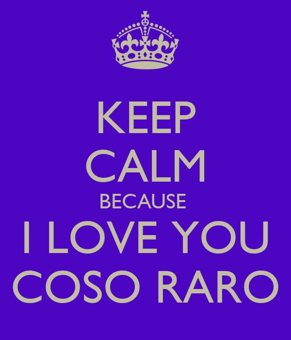 KEEP CALM BECAUSE  I LOVE YOU COSO RARO