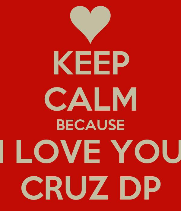 KEEP CALM BECAUSE I LOVE YOU CRUZ DP