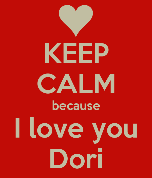 KEEP CALM because I love you Dori