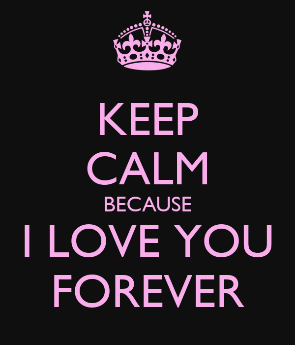 I Love You Because: KEEP CALM BECAUSE I LOVE YOU FOREVER Poster