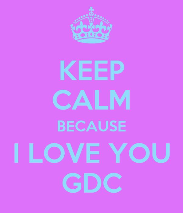 KEEP CALM BECAUSE I LOVE YOU GDC