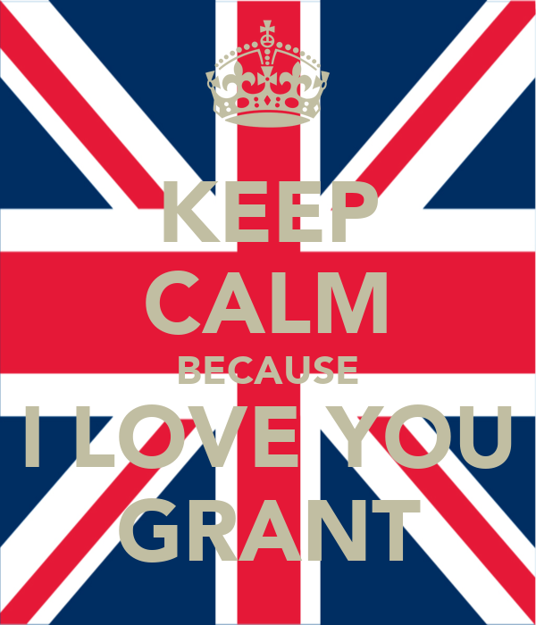 KEEP CALM BECAUSE I LOVE YOU GRANT