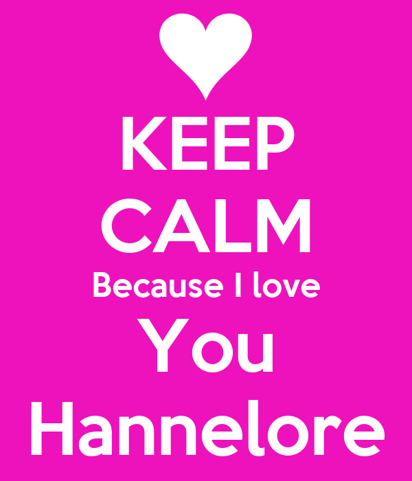 KEEP CALM Because I love You Hannelore