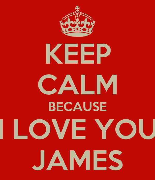 KEEP CALM BECAUSE I LOVE YOU JAMES