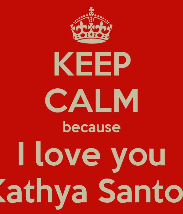 KEEP CALM because I love you Kathya Santos