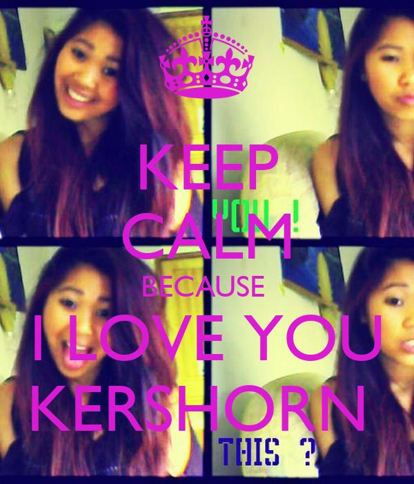 KEEP CALM BECAUSE   I LOVE YOU  KERSHORN