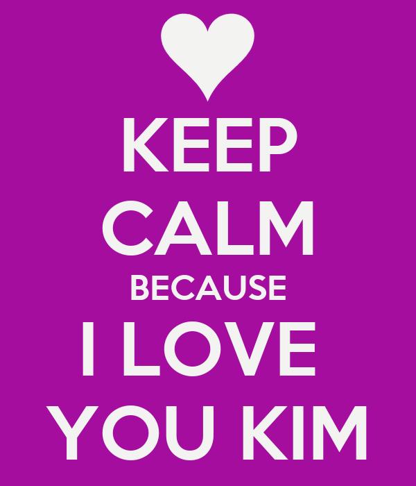 KEEP CALM BECAUSE I LOVE  YOU KIM