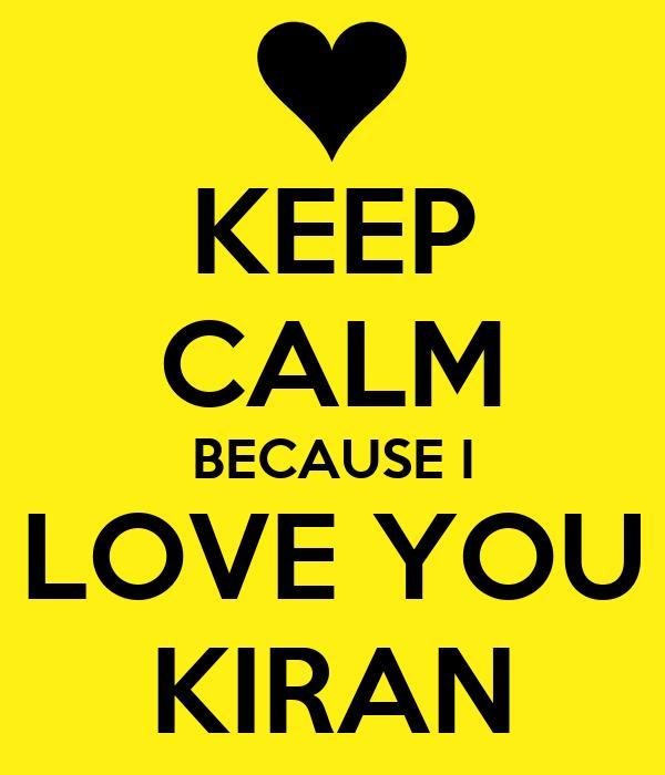 KEEP CALM BECAUSE I LOVE YOU KIRAN