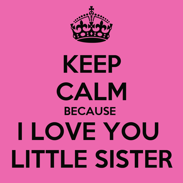 Keep Calm Because I Love You Little Sister Poster Audrey Keep