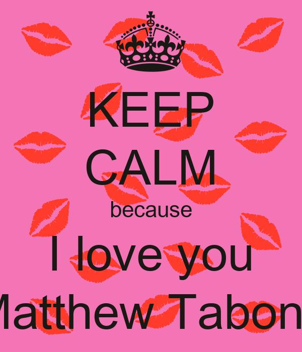KEEP CALM because I love you Matthew Tabone
