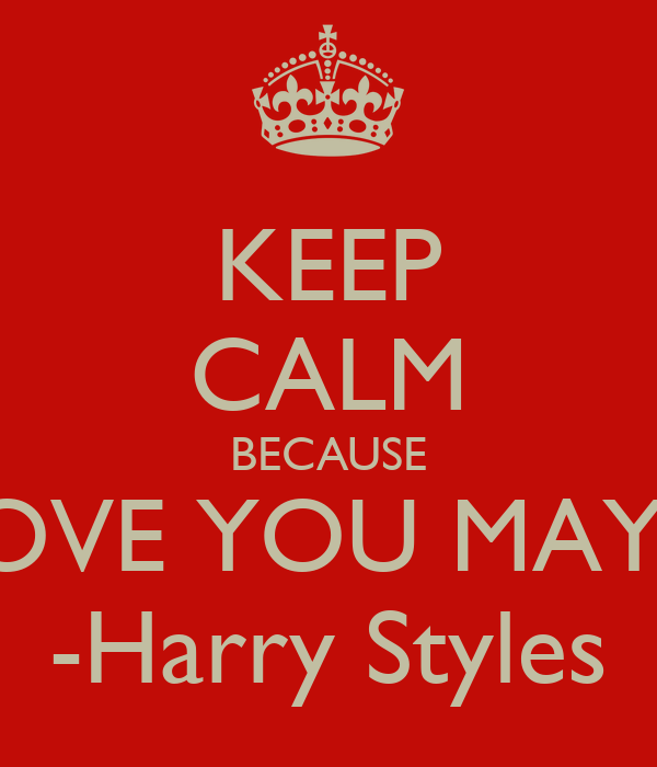 KEEP CALM BECAUSE I LOVE YOU MAYRA -Harry Styles
