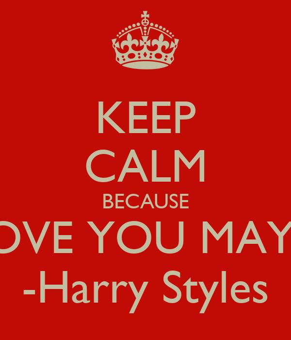 KEEP CALM BECAUSE I LOVE YOU MAYRA -Harry Styles