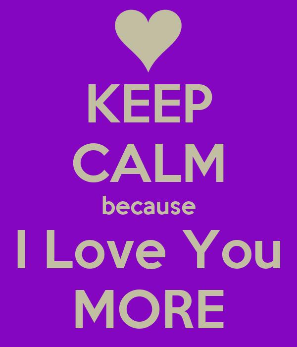 KEEP CALM because I Love You MORE
