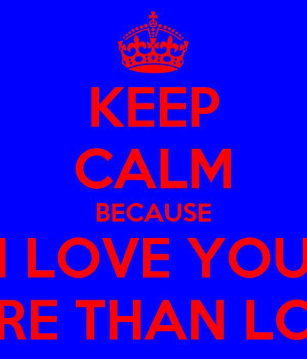 KEEP CALM BECAUSE I LOVE YOU MORE THAN LOUIS