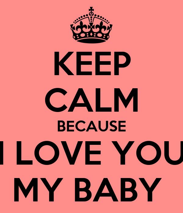 Keep Calm Because I Love You My Baby Poster Léa Keep Calm O Matic