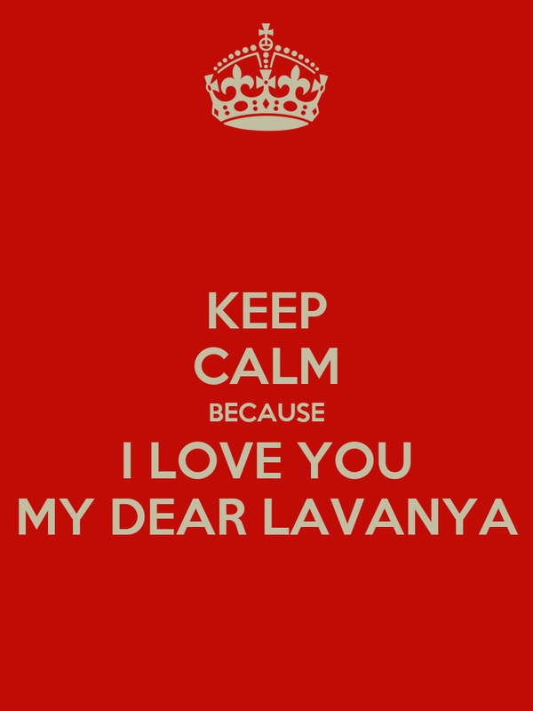 Keep Calm Because I Love You My Dear Lavanya Poster Aran Keep