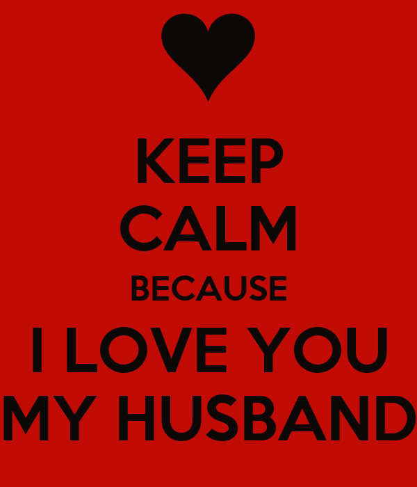 Keep Calm Because I Love You My Husband Poster Valisoa Keep Calm