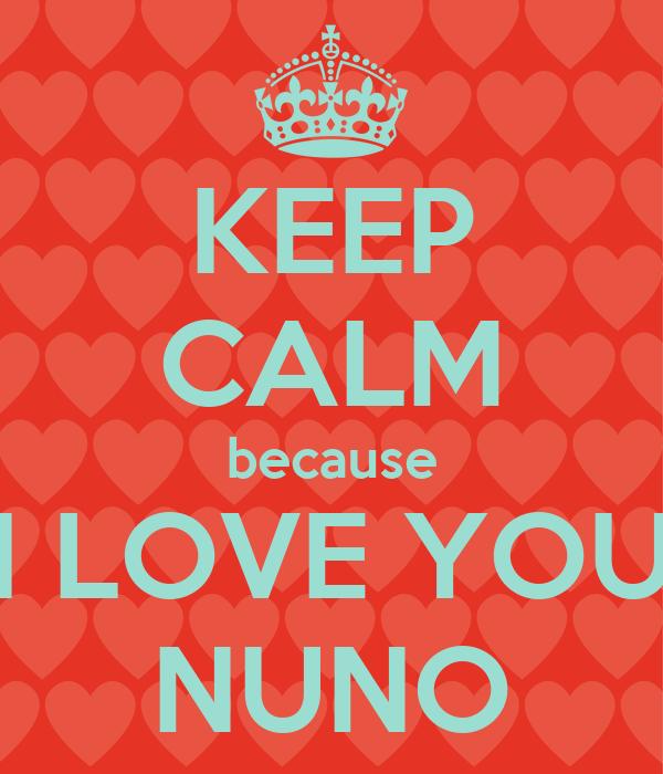 KEEP CALM because I LOVE YOU NUNO