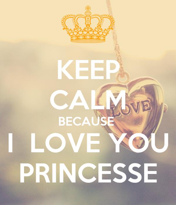 KEEP CALM BECAUSE  I  LOVE YOU PRINCESSE