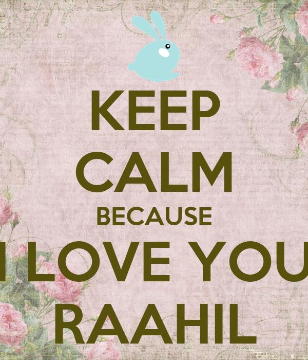 KEEP CALM BECAUSE I LOVE YOU RAAHIL