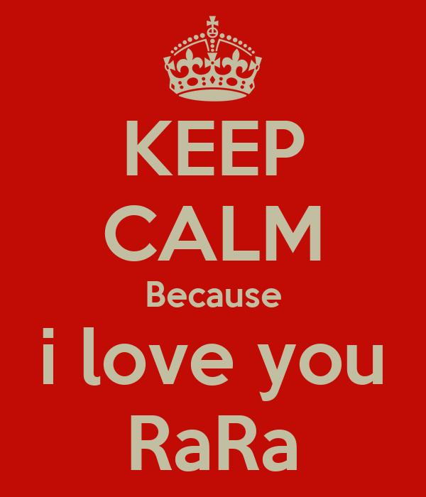 KEEP CALM Because i love you RaRa