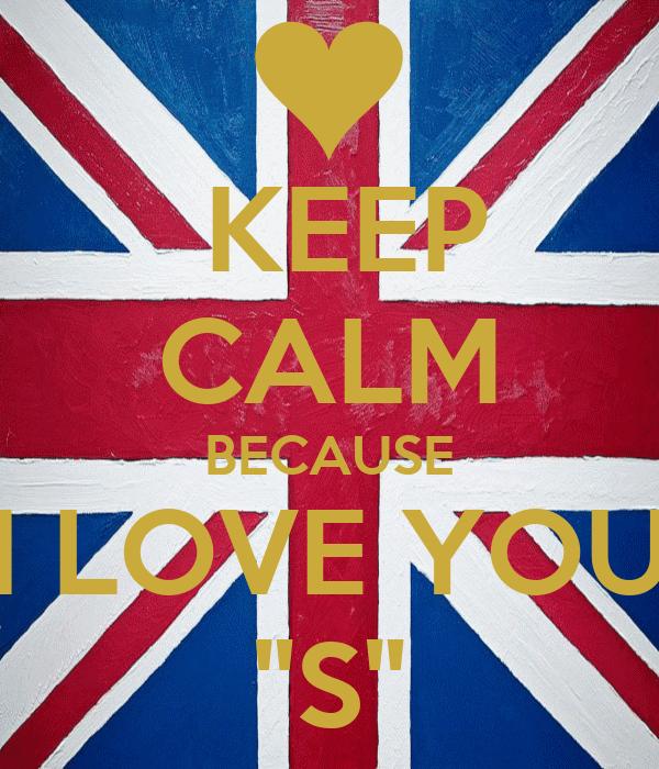 "KEEP CALM BECAUSE I LOVE YOU ""S"""