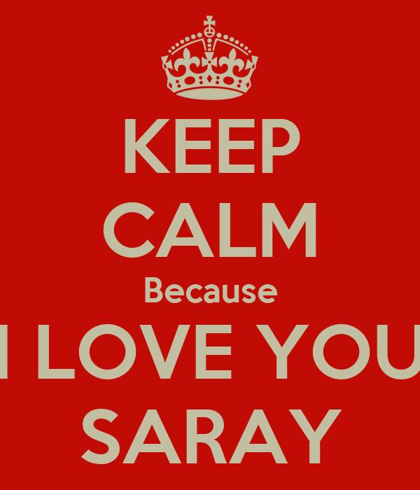 KEEP CALM Because I LOVE YOU SARAY