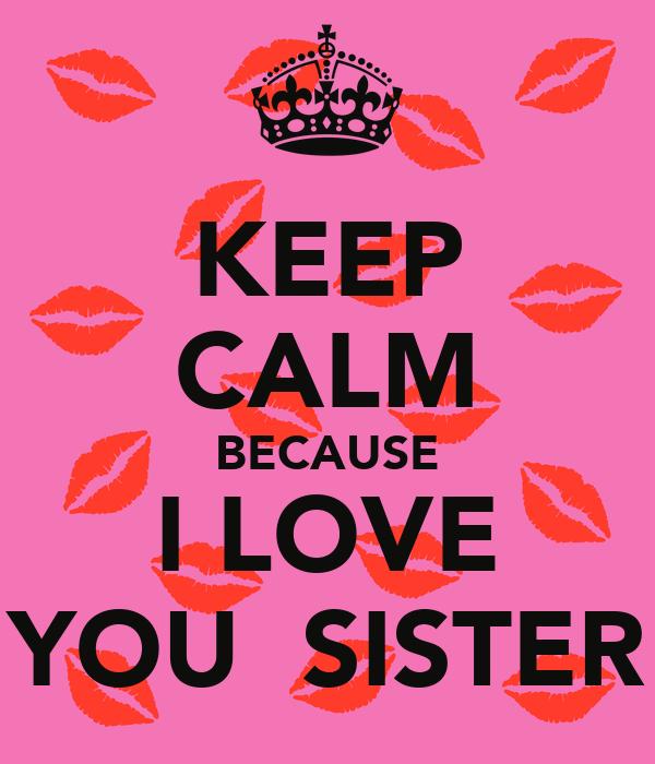 Keep Calm Because I Love You Sister Poster Gisalefaygq Keep Calm