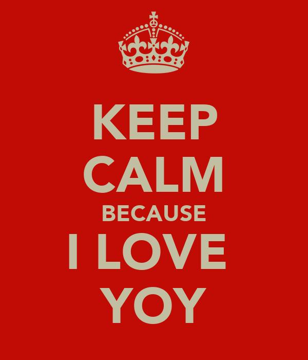 KEEP CALM BECAUSE I LOVE  YOY