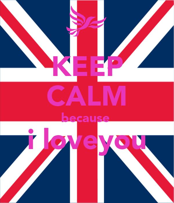 KEEP CALM because  i loveyou