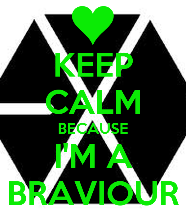 KEEP CALM BECAUSE I'M A BRAVIOUR