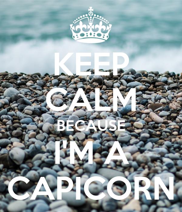 KEEP CALM BECAUSE I'M A CAPICORN