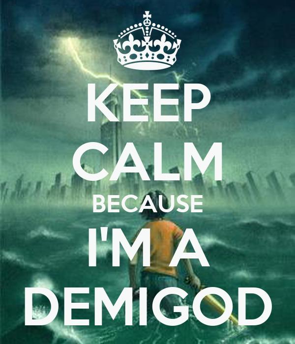KEEP CALM BECAUSE I'M A DEMIGOD