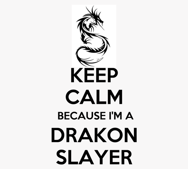 KEEP CALM  BECAUSE I'M A DRAKON SLAYER