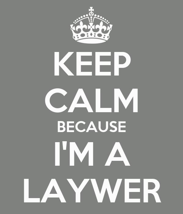 KEEP CALM BECAUSE I'M A LAYWER