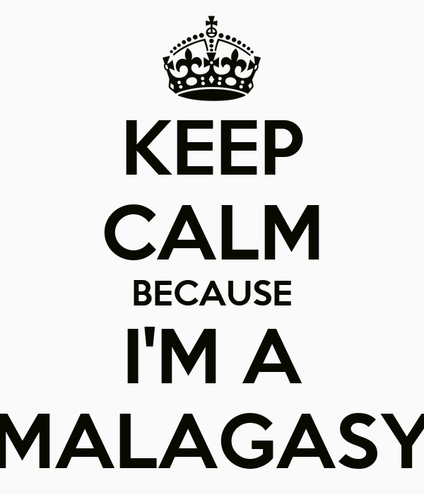 KEEP CALM BECAUSE I'M A MALAGASY