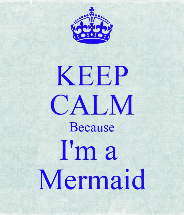 KEEP CALM Because I'm a  Mermaid