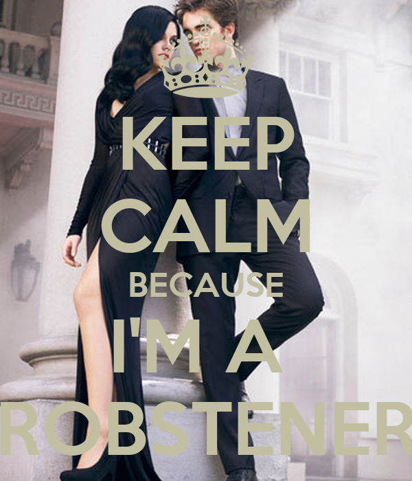 KEEP CALM BECAUSE I'M A  ROBSTENER
