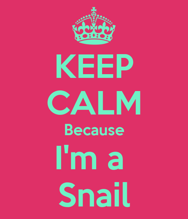 KEEP CALM Because I'm a  Snail