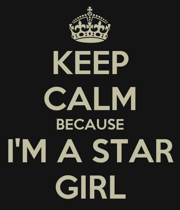 KEEP CALM BECAUSE I'M A STAR GIRL