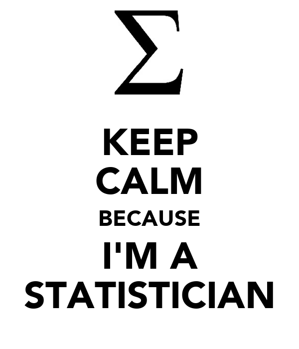 KEEP CALM BECAUSE I'M A STATISTICIAN