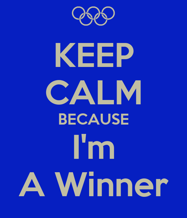 KEEP CALM BECAUSE I'm A Winner